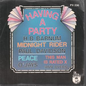 H.B.BARNUM/PAUL DAVIDSON/O'JAYS/ANN BYERS - Having A Party/Midnight Rider/Peace/This Man Is X Rated - 45T (SP 2 titres)