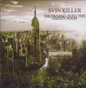 SVIN KILLER - Drowning Into the Green Mass - CD