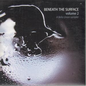 BENEATH THE SURFACE VOLUME 2 A BELLA UNION SAMPLER - Various - CD